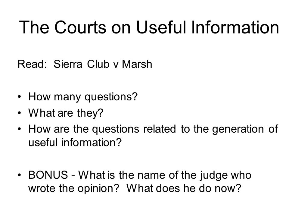 The Courts on Useful Information Read: Sierra Club v Marsh How many questions.