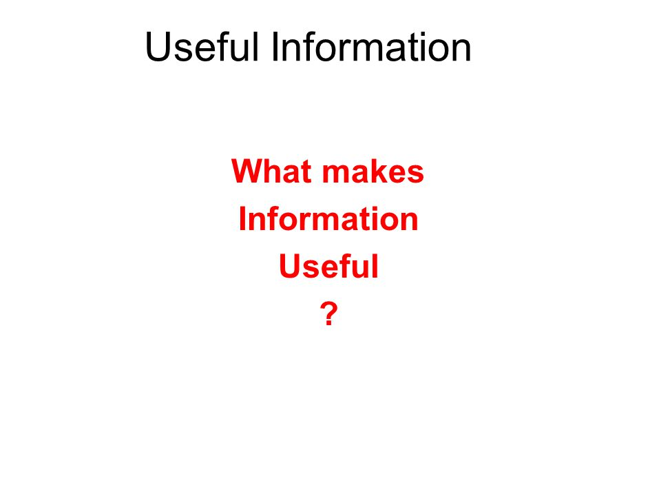 Useful Information What makes Information Useful