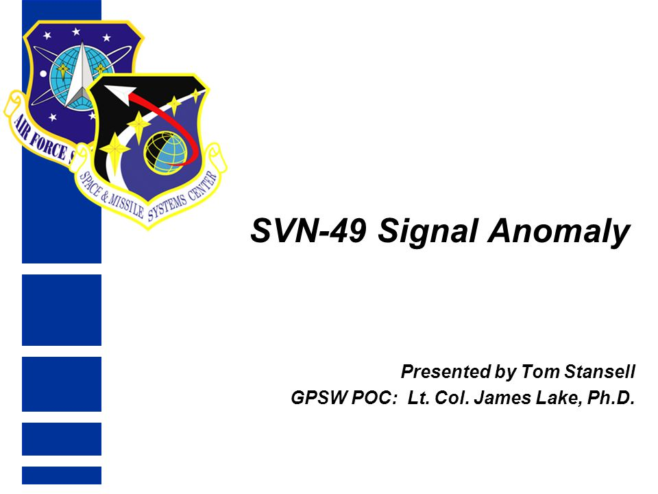 SVN-49 Signal Anomaly Presented by Tom Stansell GPSW POC: Lt. Col. James Lake, Ph.D.