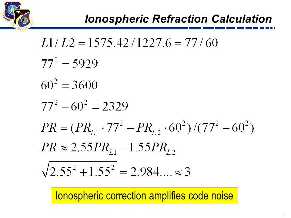 11 Draft Ionospheric Refraction Calculation Ionospheric correction amplifies code noise
