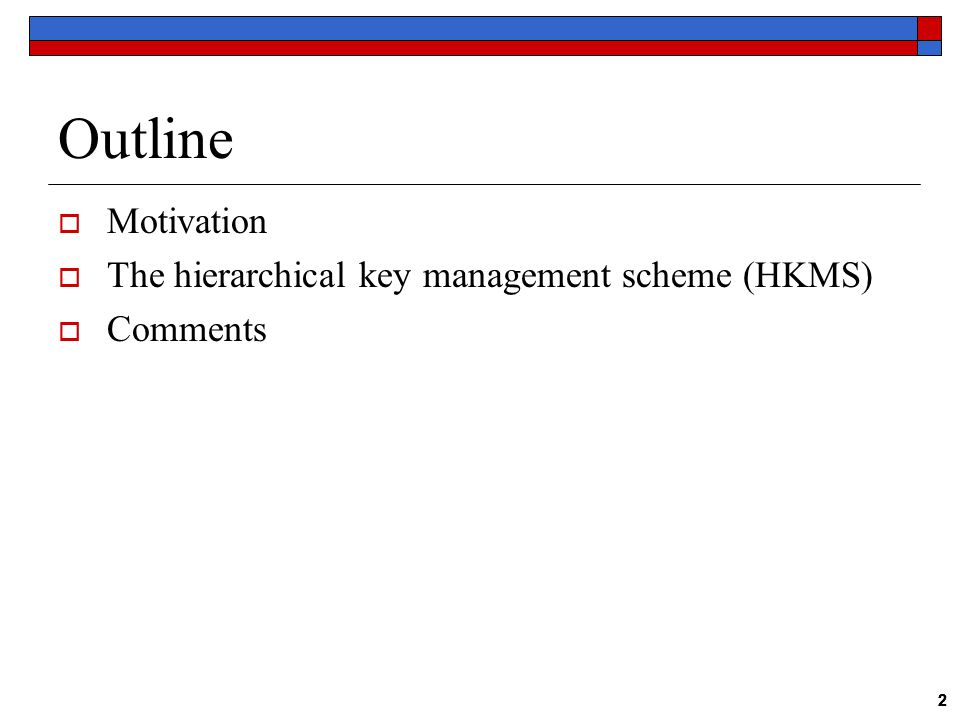 2 22 Outline  Motivation  The hierarchical key management scheme (HKMS)  Comments