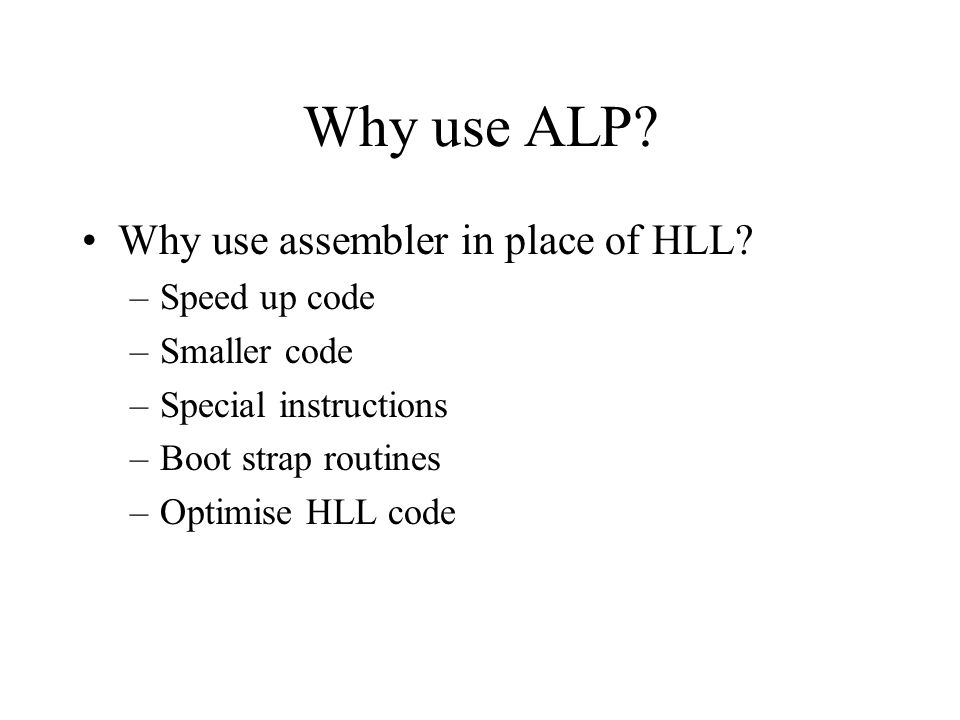 Why use ALP. Why use assembler in place of HLL.