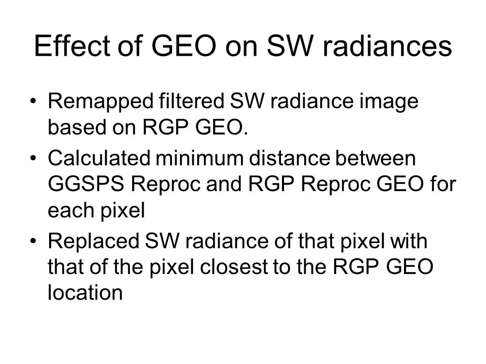 Effect of GEO on SW radiances Remapped filtered SW radiance image based on RGP GEO.