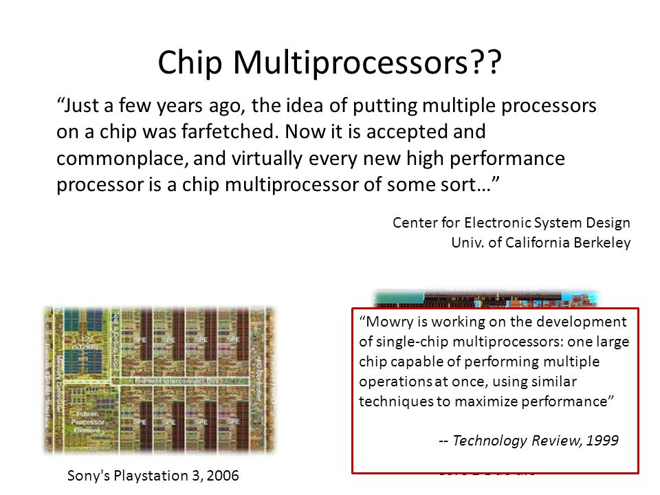 Core 2 Duo die Just a few years ago, the idea of putting multiple processors on a chip was farfetched.