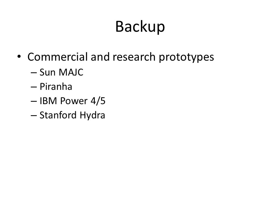 Backup Commercial and research prototypes – Sun MAJC – Piranha – IBM Power 4/5 – Stanford Hydra