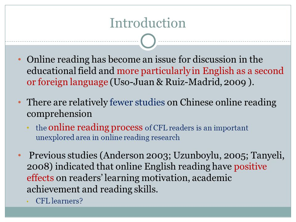 Introduction Online reading has become an issue for discussion in the educational field and more particularly in English as a second or foreign language (Uso-Juan & Ruiz-Madrid, 2009 ).