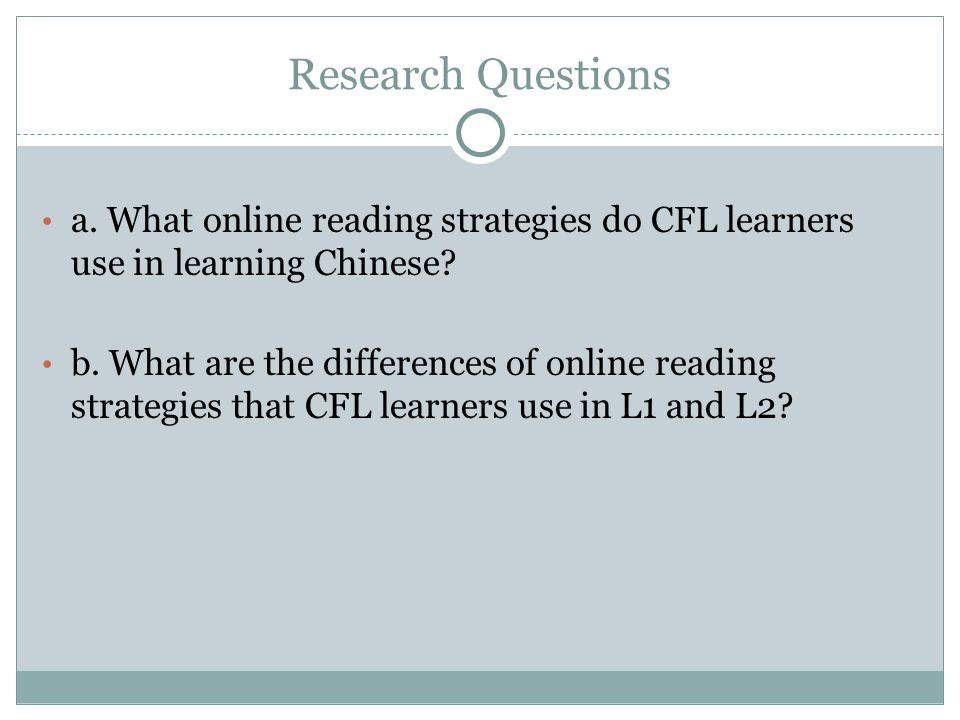 Research Questions a. What online reading strategies do CFL learners use in learning Chinese.