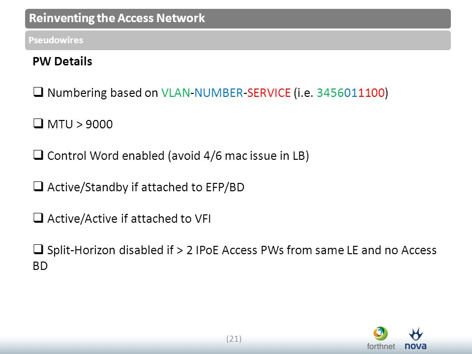 Reinventing the Access Network Pseudowires (21) PW Details  Numbering based on VLAN-NUMBER-SERVICE (i.e.