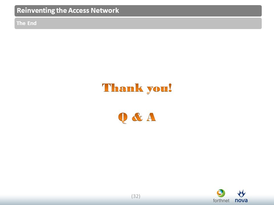 Reinventing the Access Network The End (32)