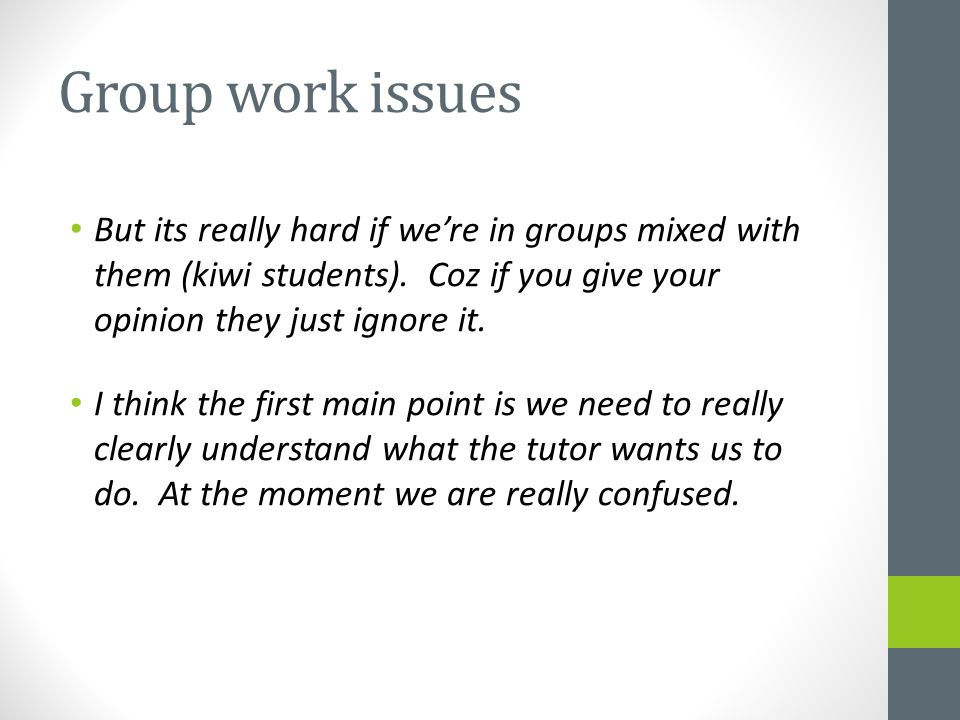 Group work issues But its really hard if we're in groups mixed with them (kiwi students).