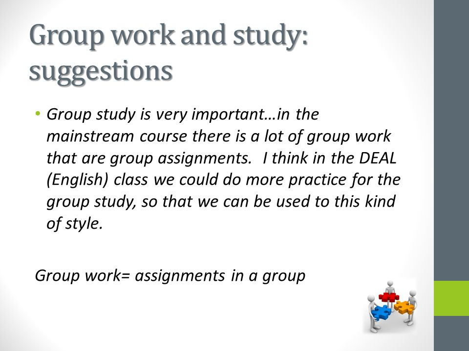 Group work and study: suggestions Group study is very important…in the mainstream course there is a lot of group work that are group assignments.