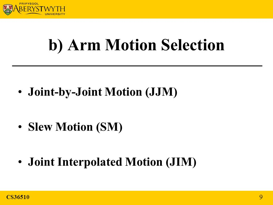 b) Arm Motion Selection Joint-by-Joint Motion (JJM) Slew Motion (SM) Joint Interpolated Motion (JIM) CS36510 9