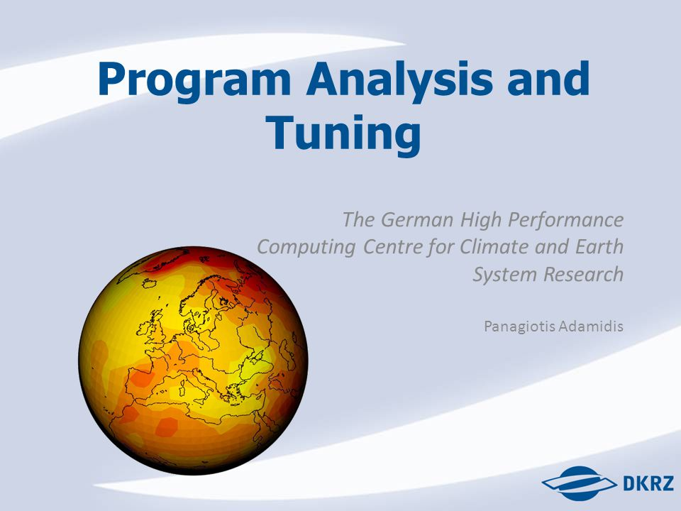 Program Analysis and Tuning The German High Performance Computing Centre for Climate and Earth System Research Panagiotis Adamidis