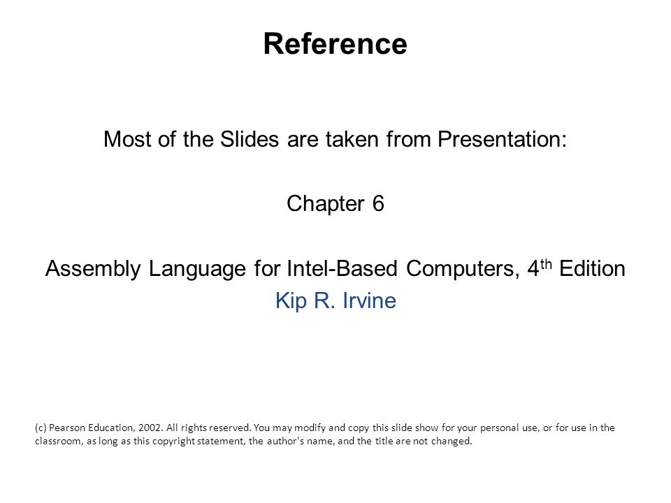 Reference Most of the Slides are taken from Presentation: Chapter 6 Assembly Language for Intel-Based Computers, 4 th Edition Kip R.