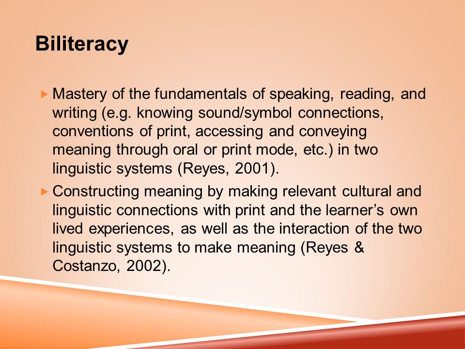 Biliteracy  Mastery of the fundamentals of speaking, reading, and writing (e.g.