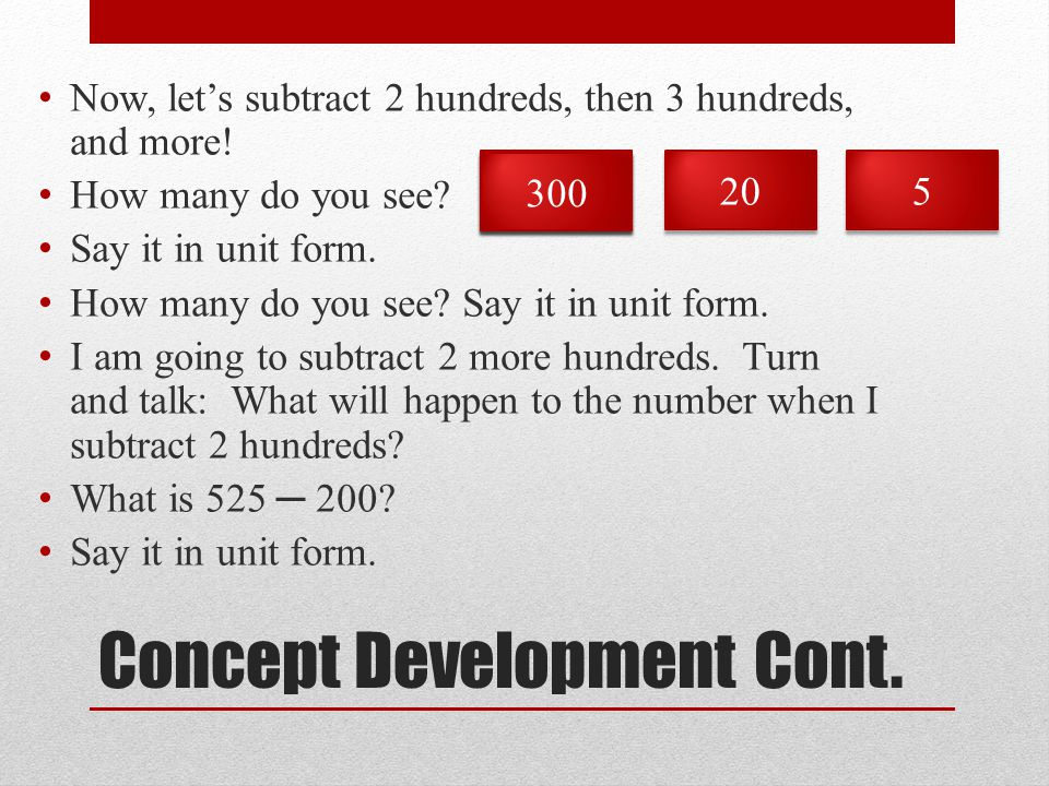 Concept Development Cont. N ow, let's subtract 2 hundreds, then 3 hundreds, and more.