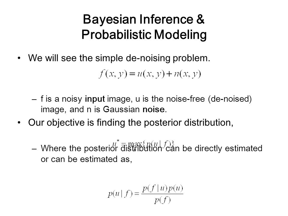 Bayesian Inference & Probabilistic Modeling We will see the simple de-noising problem.