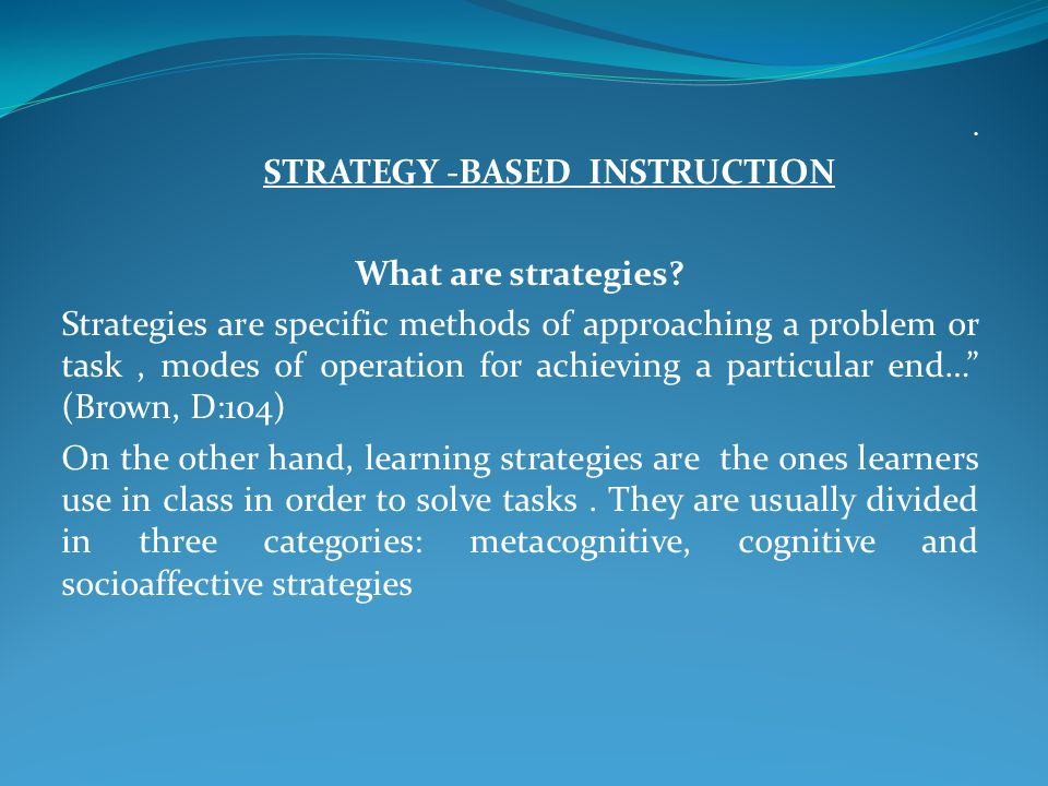 STRATEGY -BASED INSTRUCTION What are strategies.