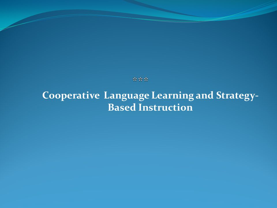 Cooperative Language Learning and Strategy- Based Instruction