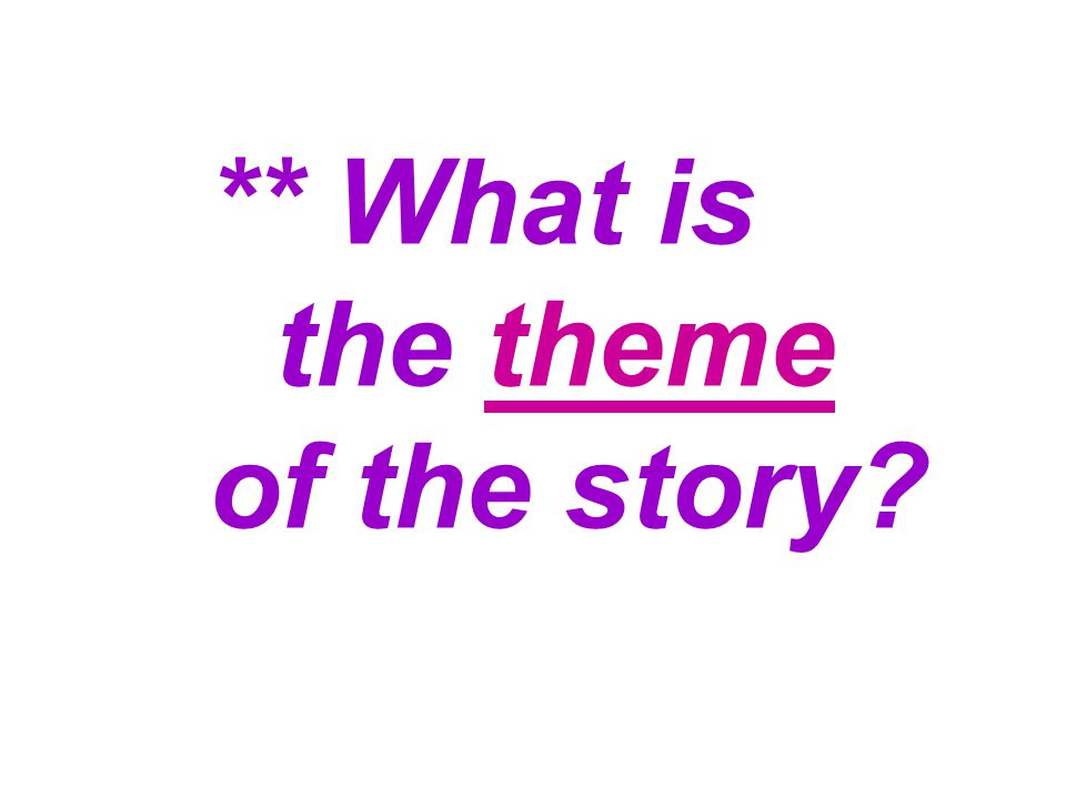 ** What is the theme of the story