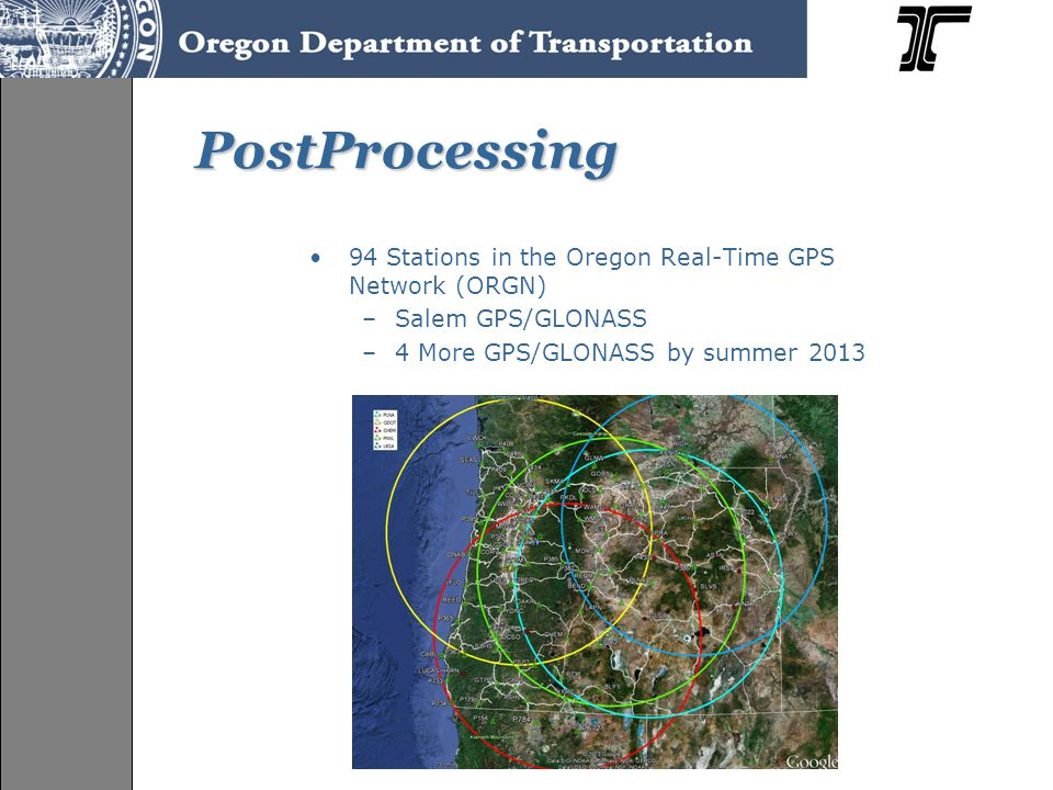 PostProcessing 94 Stations in the Oregon Real-Time GPS Network (ORGN) –Salem GPS/GLONASS –4 More GPS/GLONASS by summer 2013