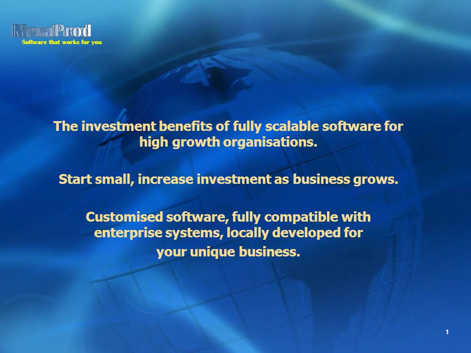 Software that works for you 1 The investment benefits of fully scalable software for high growth organisations.