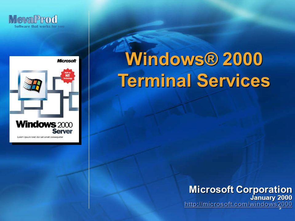 Software that works for you 9 Windows® 2000 Terminal Services Microsoft Corporation January 2000 http://microsoft.com/windows2000