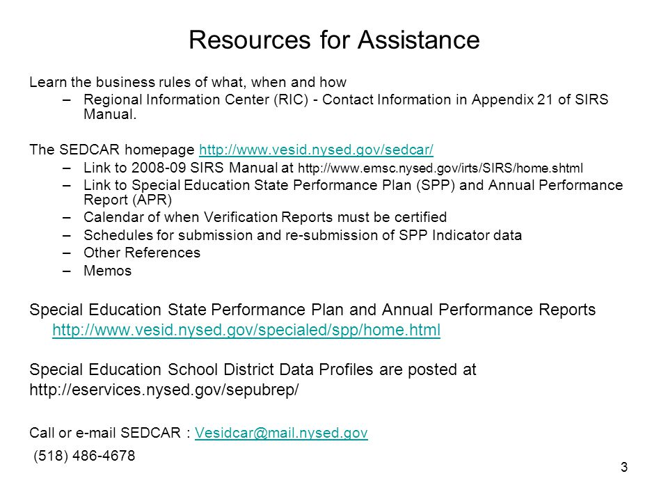 3 Resources for Assistance Learn the business rules of what, when and how –Regional Information Center (RIC) - Contact Information in Appendix 21 of SIRS Manual.