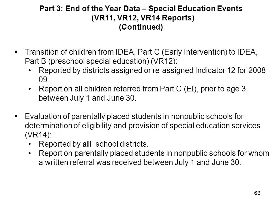 63  Transition of children from IDEA, Part C (Early Intervention) to IDEA, Part B (preschool special education) (VR12): Reported by districts assigned or re-assigned Indicator 12 for 2008- 09.