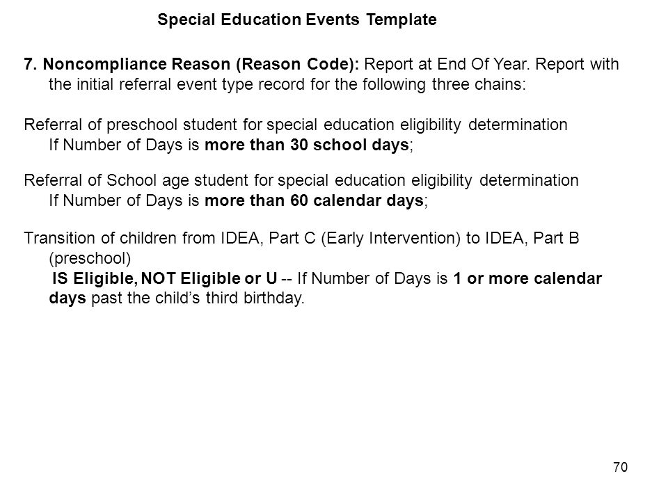70 Special Education Events Template 7. Noncompliance Reason (Reason Code): Report at End Of Year.