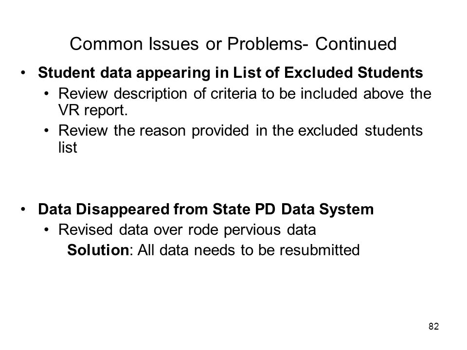 82 Common Issues or Problems- Continued Student data appearing in List of Excluded Students Review description of criteria to be included above the VR report.