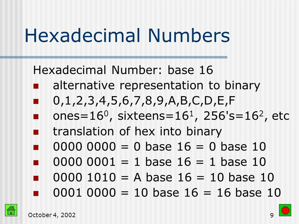 October 4, Binary Number System We have 10 fingers Computers have devices with 2 states ^310^210^110^ the binary number 2^42^32^22^12^0place values (1 * 2^4) + (0 * 2^3) + (0 * 2^2) + (1 * 2^1) + (1 * 2^0) = = 19