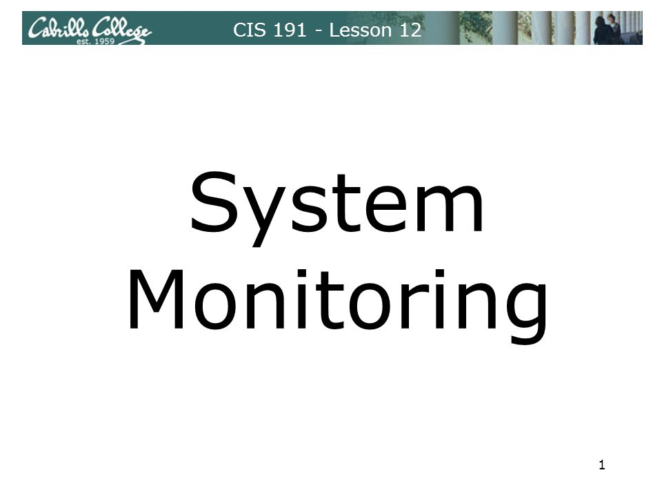 CIS 191 - Lesson 12 System Monitoring 1
