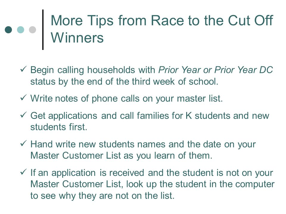 More Tips from Race to the Cut Off Winners Begin calling households with Prior Year or Prior Year DC status by the end of the third week of school.