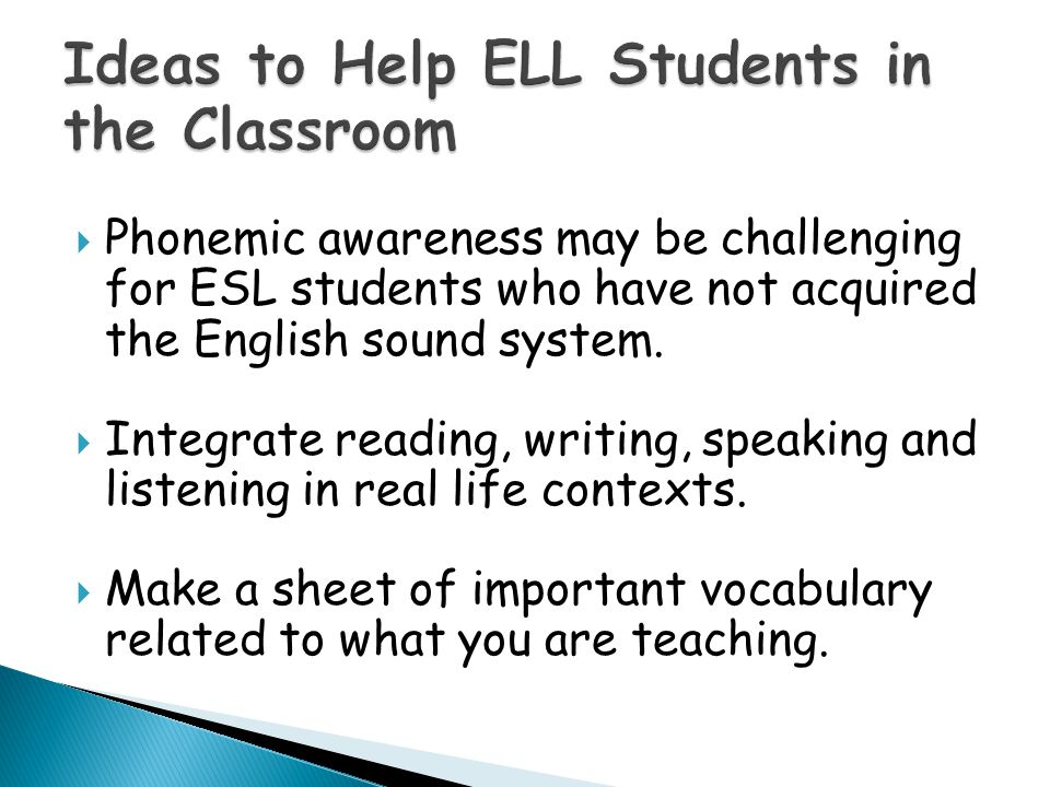 Phonemic awareness may be challenging for ESL students who have not acquired the English sound system.