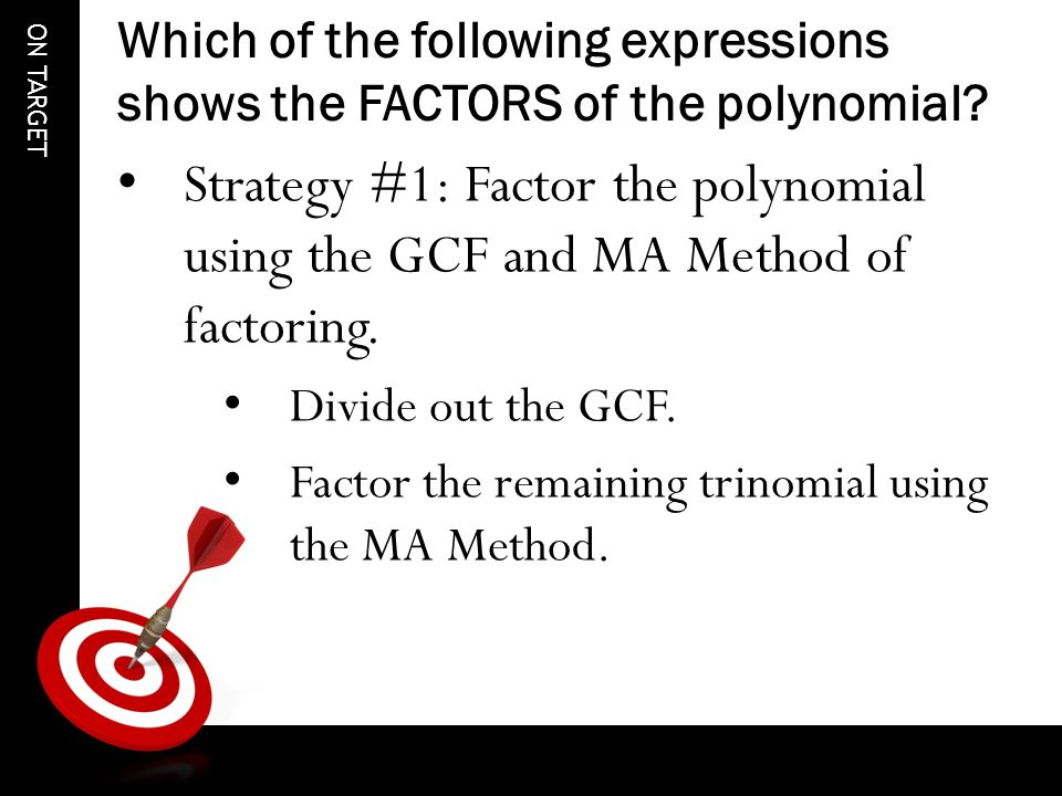 ON TARGET Which of the following expressions shows the FACTORS of the polynomial.