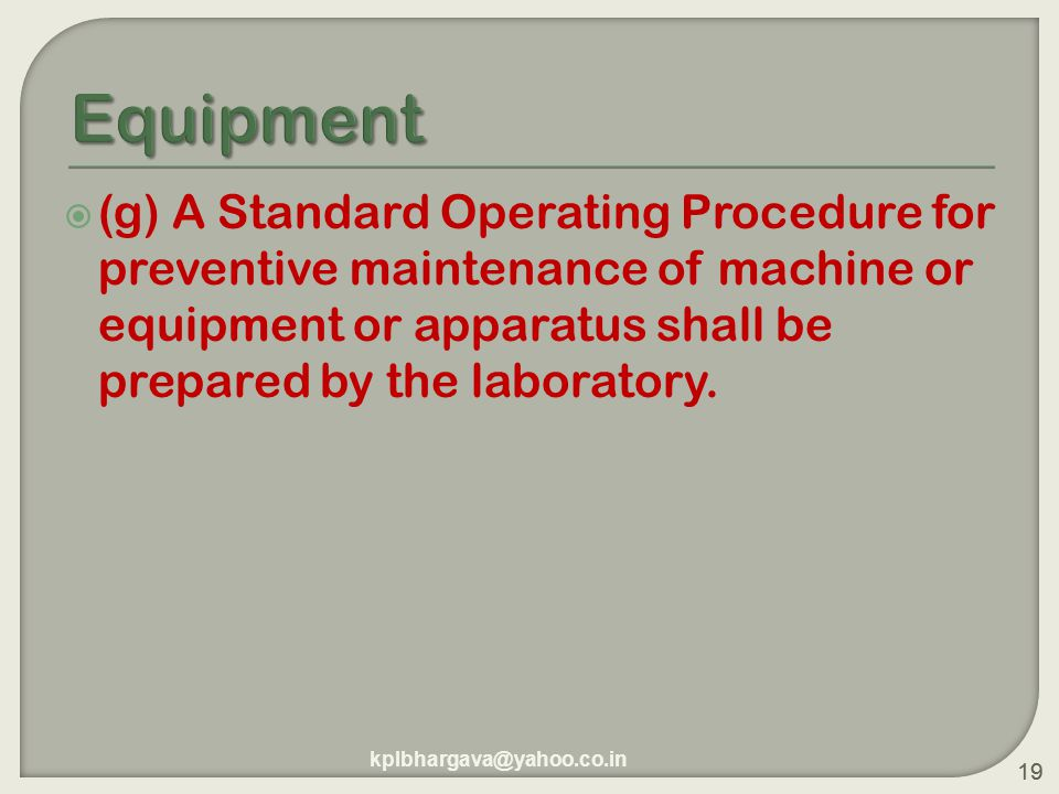 19  (g) A Standard Operating Procedure for preventive maintenance of machine or equipment or apparatus shall be prepared by the laboratory.