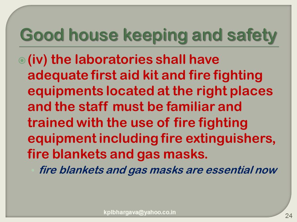 24  (iv) the laboratories shall have adequate first aid kit and fire fighting equipments located at the right places and the staff must be familiar and trained with the use of fire fighting equipment including fire extinguishers, fire blankets and gas masks.