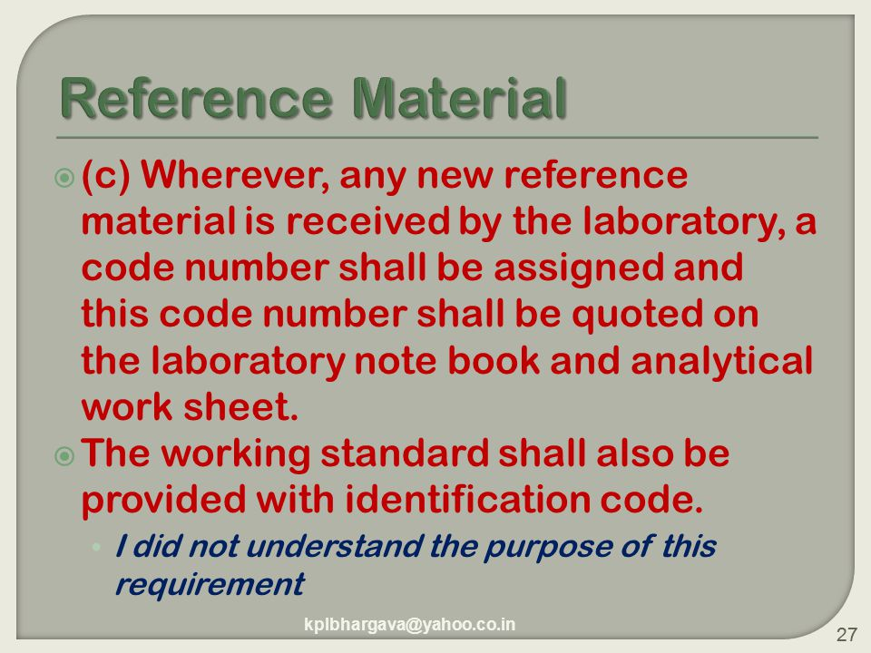 27  (c) Wherever, any new reference material is received by the laboratory, a code number shall be assigned and this code number shall be quoted on the laboratory note book and analytical work sheet.
