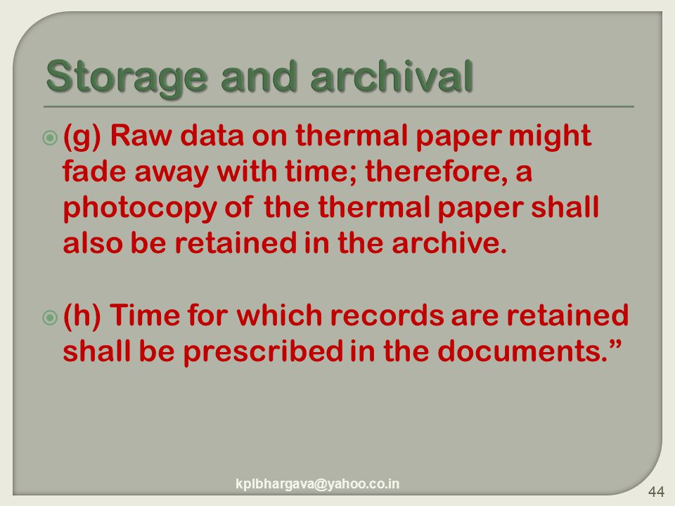 44  (g) Raw data on thermal paper might fade away with time; therefore, a photocopy of the thermal paper shall also be retained in the archive.