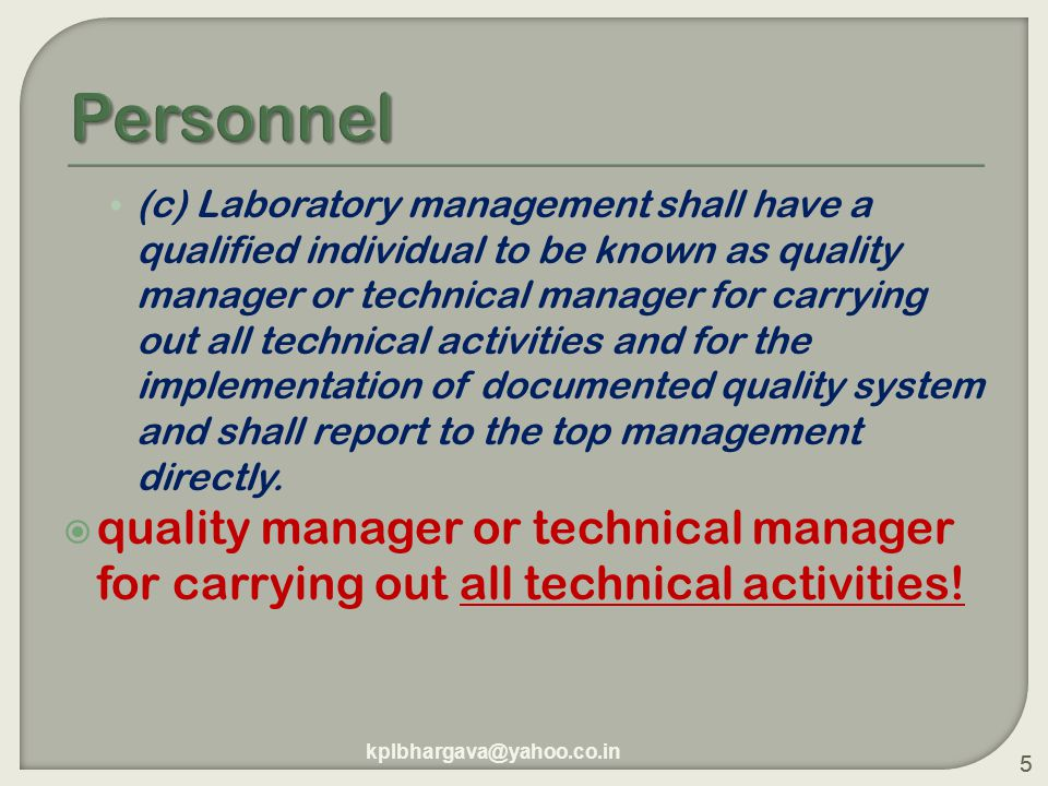 5 (c) Laboratory management shall have a qualified individual to be known as quality manager or technical manager for carrying out all technical activities and for the implementation of documented quality system and shall report to the top management directly.