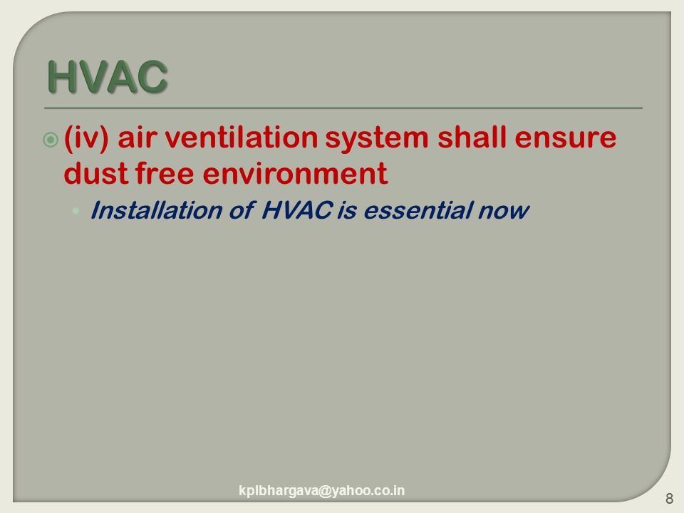 8  (iv) air ventilation system shall ensure dust free environment Installation of HVAC is essential now 8 kplbhargava@yahoo.co.in