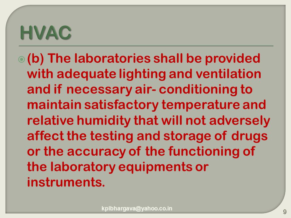 9  (b) The laboratories shall be provided with adequate lighting and ventilation and if necessary air- conditioning to maintain satisfactory temperature and relative humidity that will not adversely affect the testing and storage of drugs or the accuracy of the functioning of the laboratory equipments or instruments.