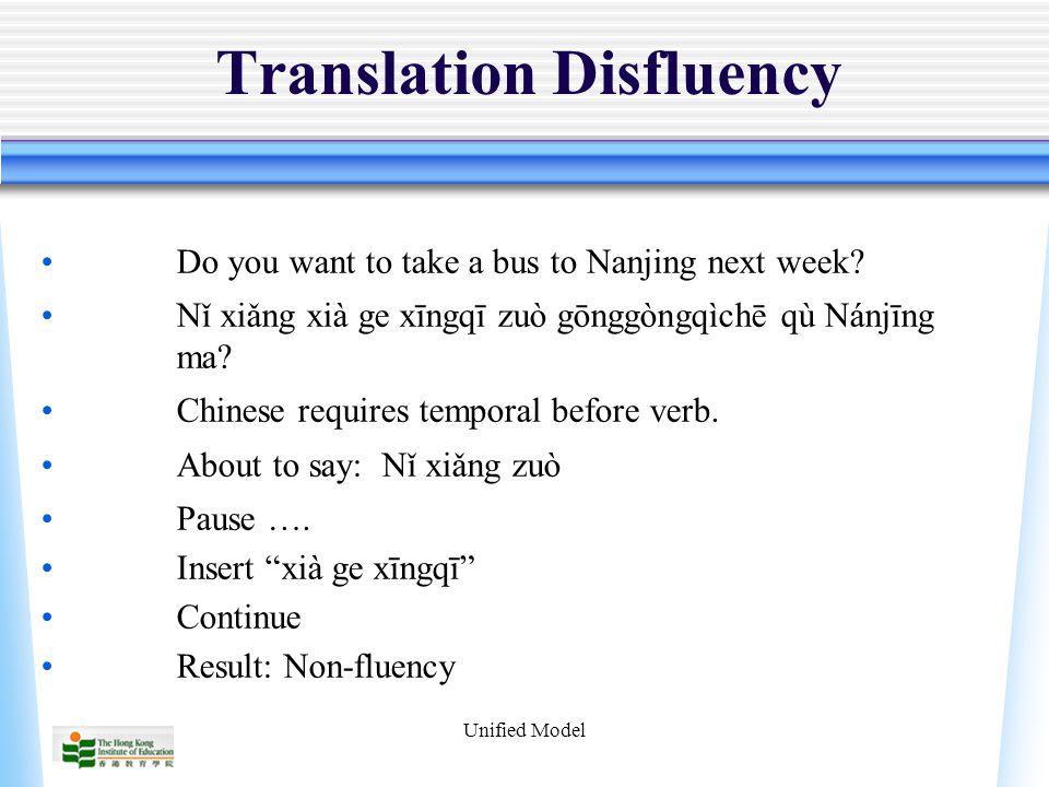 Unified Model Translation Disfluency Do you want to take a bus to Nanjing next week.