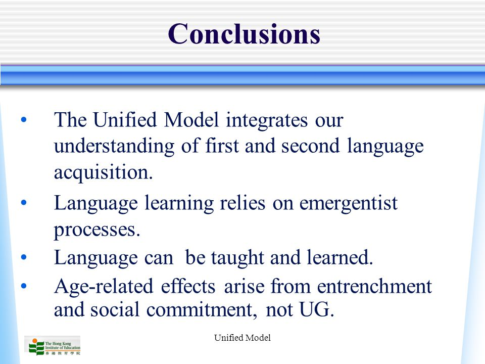 Unified Model Conclusions The Unified Model integrates our understanding of first and second language acquisition.