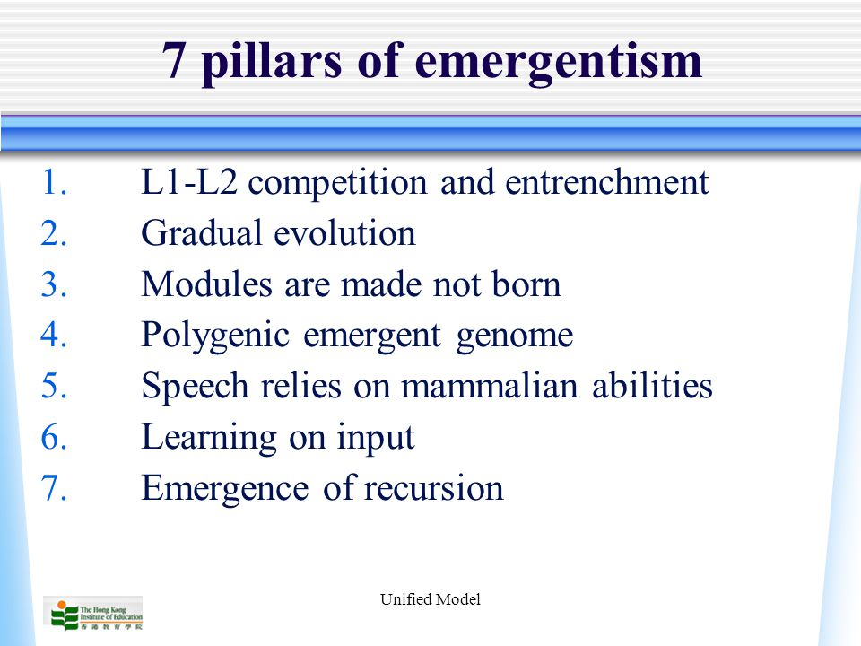 Unified Model 7 pillars of emergentism 1. L1-L2 competition and entrenchment 2.