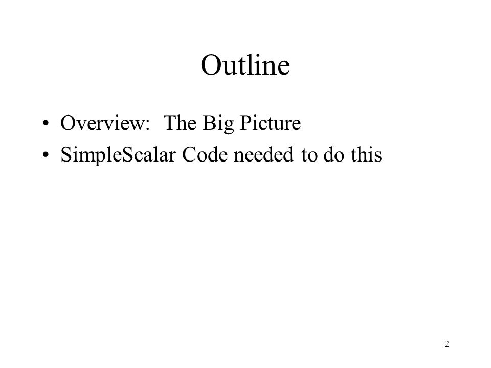 2 Outline Overview: The Big Picture SimpleScalar Code needed to do this