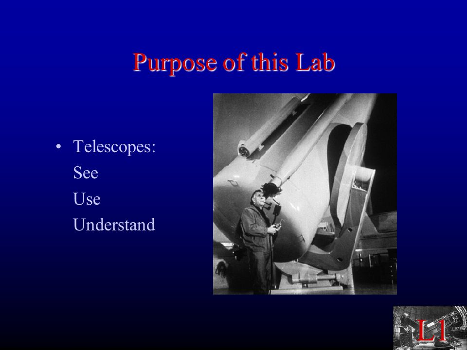 L1 Purpose of this Lab Telescopes: See Use Understand