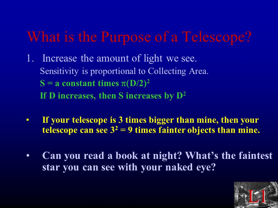 L1 What is the Purpose of a Telescope. 1.Increase the amount of light we see.