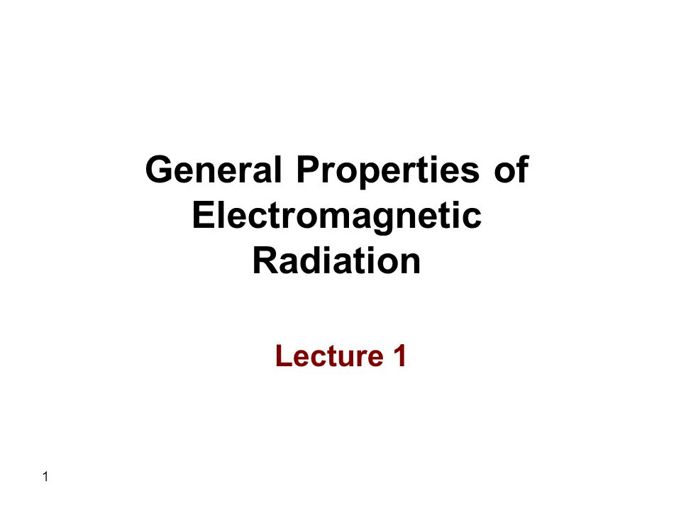 1 General Properties of Electromagnetic Radiation Lecture 1